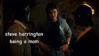 steve harrington being a mom for 5 minutes straight