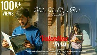 Kaho Na Pyar Hai | Valentine Twist  | Darpan shah