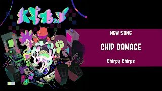 New Song! ~Chip Damage~   Chirpy Chirps