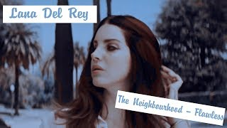 ~LANA DEL REY|THE NEIGHBOURHOOD — FLAWLESS~