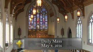 Daily Mass, Monday 9 May 2016