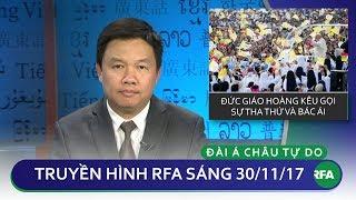 Thời sự sáng 30.11.2017 | Đức Thánh Cha kêu gọi sự tha thứ và bác ái | © Official RFA
