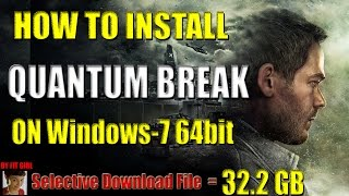 How To Install Quantum Break On Windows -7  By Fitgirl - 32.2 GB