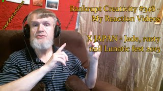 X JAPAN - Jade, rusty nail Lunatic fest 2015 : Bankrupt Creativity #348 - My Reaction Videos