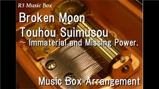Broken Moon/Touhou Suimusou〜 Immaterial And Missing Power. [Music Box]