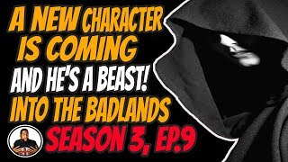 Into The Badlands Season 3 Episode 9: A New Character Is Coming And He Is A Force!