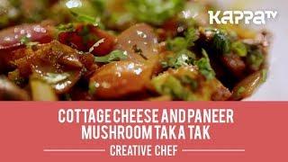 Cottage Cheese And Paneer Mushroom Taka Tak - Creative Chef  - Kappa TV