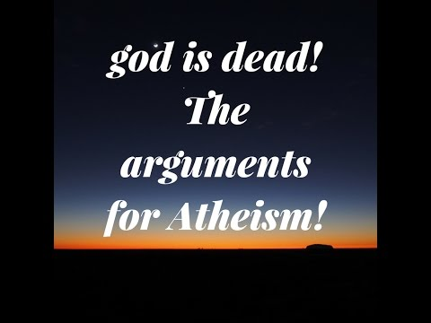 God is dead The arguments for Atheism.
