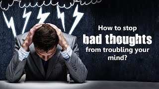 How to stop bad thoughts from troubling your mind | Positive Thinking | Spiritual Videos