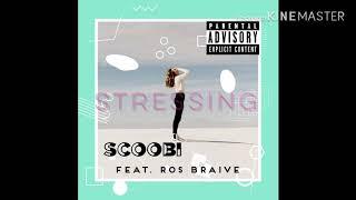 Scoobi - Stressing Feat. Ros Braive