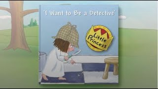 I Want to be a Detective - Read Along with Little Princess