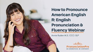 How To Pronounce American English R: English Pronunciation & Fluency Webinar