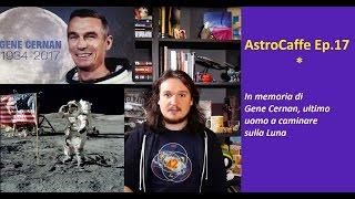 AstroCaffe Ep.17 - Ricordando Gene Cernan, Ultimo Uomo sulla Luna