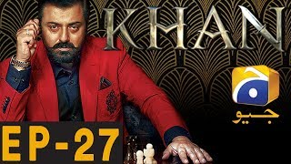 KHAN - Episode 27 | Har Pal Geo