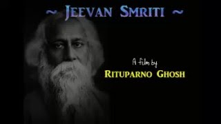 Jeevan Smriti - The last film made by Rituparno Ghosh on Gurudeb Rabindranath Tagore