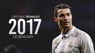 Cristiano Ronaldo - Legendary | Skills & Goals | 2017