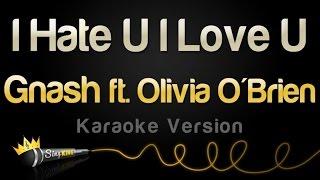 Gnash - I Hate U I Love U (feat. Olivia O'Brien) (Karaoke Version)