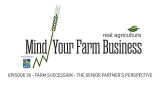 Mind Your Farm Business — Ep. 28: The senior partner's perspective on succession