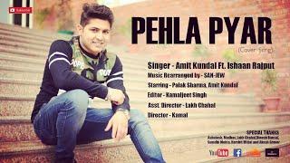 PEHLA PYAR |COVER SONG| AMIT KUNDAL ft. ISHAAN RAJPUT | PALAK SHARMA |