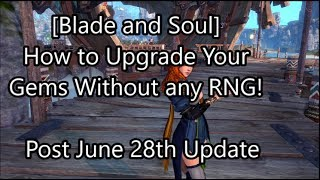 [Blade and Soul] How to Upgrade Your Gems: NO RNG!