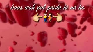 Kash wo pal paida hi na ho sad whatsapp status lyrics