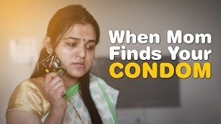 When Mom Finds Your Condom | Freakanss