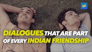 ScoopWhoop: 40 Dialogues That Are Definitely A Part Of Indian Friendship
