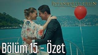 İstanbullu Gelin 15. Bölüm - Özet