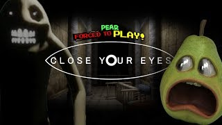 Pear FORCED To Play - Close Your Eyes!