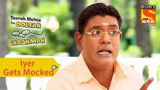 Your Favorite Character | Iyer Gets Mocked | Taarak Mehta Ka Ooltah Chashmah