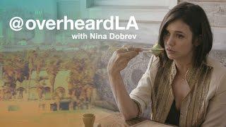 Overheard LA with Nina Dobrev