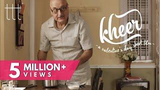 KHEER - A Valentine's Day Short Film ft. Anupam Kher