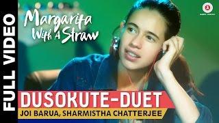 Dusokute - Duet Full Video - Margarita With A Straw | Joi Barua & Sharmistha Chatterjee