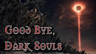 Good Bye Dark Souls - A Dark Souls 3 Tribute