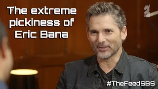 The extreme pickiness of Eric Bana - The Feed