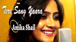 Tere Sang Yaara - Rustom | Amika Shail Unplugged (Female Cover)