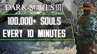 Dark Souls 3 - Best Soul Farming Locations (100,000+ Souls Every 10 Minutes)