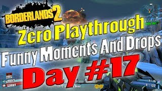 Borderlands 2 | Zero Playthrough Funny Moments And Drops | Day #17
