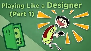 Playing Like a Designer - I: Examine Your Experiences - Extra Credits