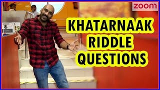 Sahil Khattar's Khatarnaak Riddle Challenge Will Make You LOL! | zoom Originals