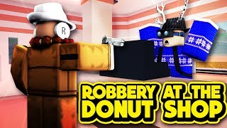 ROBBERY AT THE DONUT SHOP! (ROBLOX Jailbreak)