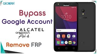 Alcatel Pixi 4  (6) 2018 New Security Frp Bypass