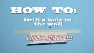 How to drill a hole in the wall without making a mess?