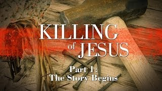 The Killing of Jesus: Part 1 -  The Story Begins