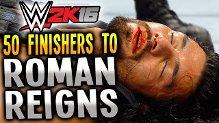 WWE 2K16 - 50 FINISHERS TO ROMAN REIGNS! (PS4)
