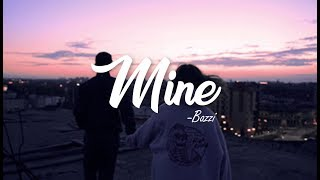 Mine - Bazzi (Clean Lyrics)