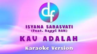 Kau Adalah - Isyana Sarasvati (Feat. Rayyi) Karaoke & Lirik Free Download