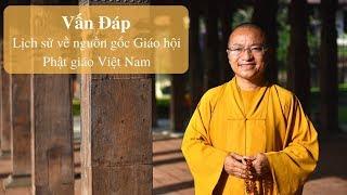 Vấn đáp: Lịch sử về nguồn gốc Giáo hội Phật giáo Việt Nam   Thích Nhật Từ