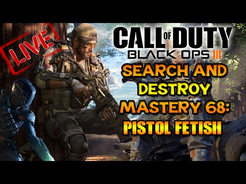 BO3 SEARCH AND DESTROY MASTERY 68: PISTOL FETISH