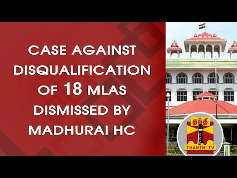 Case against disqualification of 18 MLAs dismissed by Madhurai HC